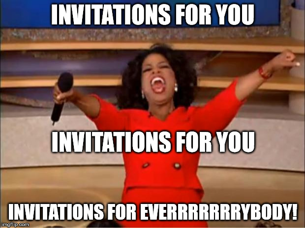 Oprah You Get A Meme | INVITATIONS FOR YOU INVITATIONS FOR EVERRRRRRRYBODY! INVITATIONS FOR YOU | image tagged in memes,oprah you get a | made w/ Imgflip meme maker