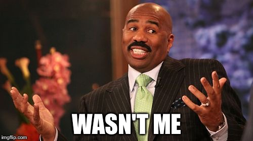 Steve Harvey Meme | WASN'T ME | image tagged in memes,steve harvey | made w/ Imgflip meme maker