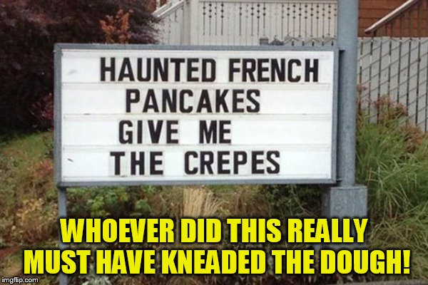 A Restaurant Doing Halloween Right! | WHOEVER DID THIS REALLY MUST HAVE KNEADED THE DOUGH! | image tagged in funny meme,halloween,pancakes,crepes,haunted,laughs | made w/ Imgflip meme maker