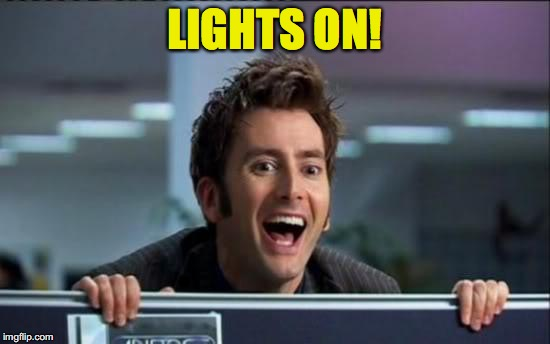 LIGHTS ON! . | made w/ Imgflip meme maker