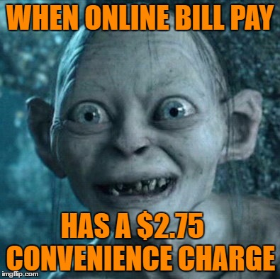 for the love of... | WHEN ONLINE BILL PAY HAS A $2.75   CONVENIENCE CHARGE | image tagged in memes,gollum,convenience,bills | made w/ Imgflip meme maker