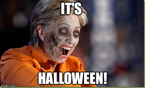 IT'S HALLOWEEN! | image tagged in zombie hillary | made w/ Imgflip meme maker