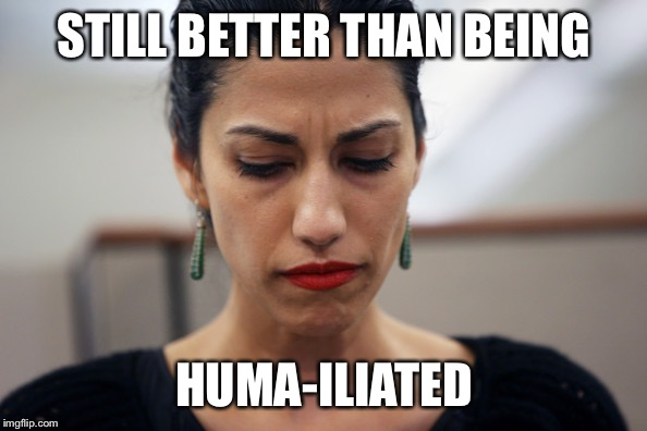 Huma Abedin | STILL BETTER THAN BEING HUMA-ILIATED | image tagged in huma abedin | made w/ Imgflip meme maker