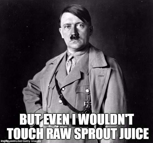 BUT EVEN I WOULDN'T TOUCH RAW SPROUT JUICE | made w/ Imgflip meme maker