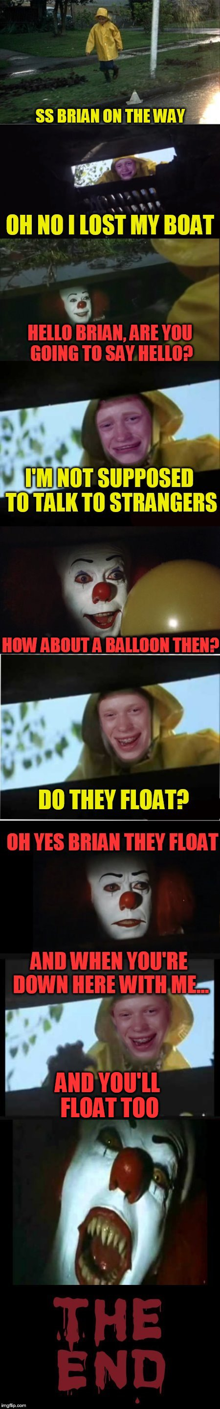 penny brian2 | AND YOU'LL FLOAT TOO | image tagged in penny brian2 | made w/ Imgflip meme maker