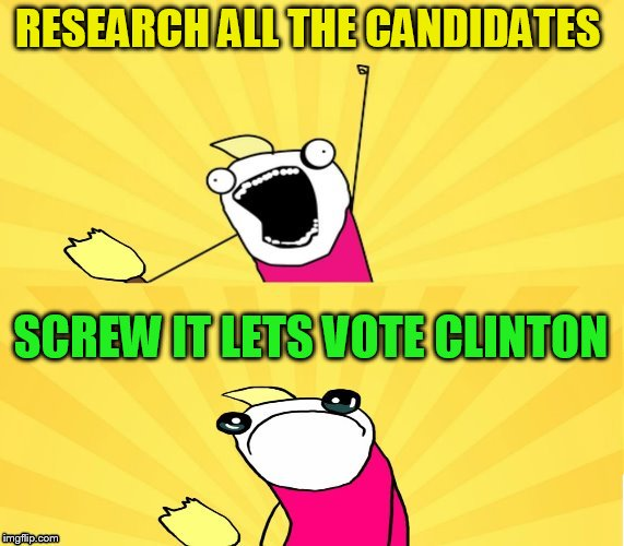 RESEARCH ALL THE CANDIDATES SCREW IT LETS VOTE CLINTON | made w/ Imgflip meme maker