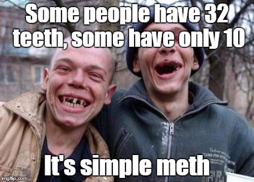 Ugly Twins Meme | Some people have 32 teeth, some have only 10 It's simple meth | image tagged in memes,ugly twins,trhtimmy | made w/ Imgflip meme maker