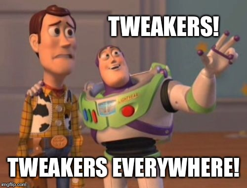 X, X Everywhere Meme | TWEAKERS! TWEAKERS EVERYWHERE! | image tagged in memes,x,x everywhere,x x everywhere | made w/ Imgflip meme maker