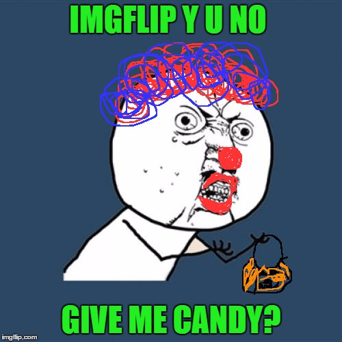 Y U No Meme | IMGFLIP Y U NO GIVE ME CANDY? | image tagged in memes,y u no | made w/ Imgflip meme maker