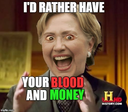 I'D RATHER HAVE YOUR AND BLOOD MONEY | made w/ Imgflip meme maker