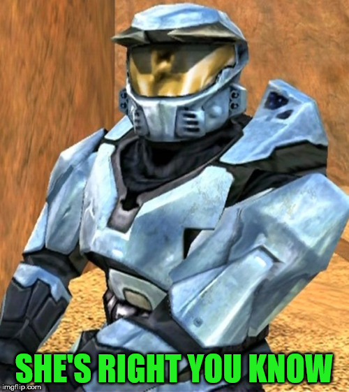 Church RvB Season 1 | SHE'S RIGHT YOU KNOW | image tagged in church rvb season 1 | made w/ Imgflip meme maker