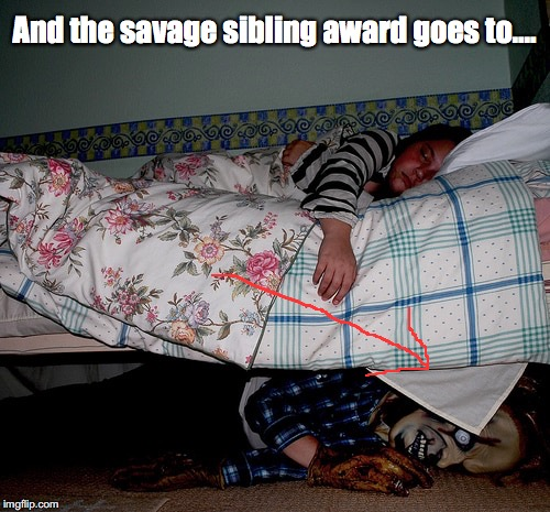 Monster under the Bed...? | And the savage sibling award goes to.... | image tagged in halloween,scary,costume,sibling,frightening | made w/ Imgflip meme maker