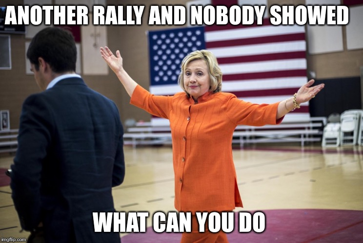 Hillary Clinton For President 2016 Rally | ANOTHER RALLY AND NOBODY SHOWED WHAT CAN YOU DO | image tagged in hillary clinton in orange,hillary clinton 2016,election 2016,hillary clinton,presidential race | made w/ Imgflip meme maker