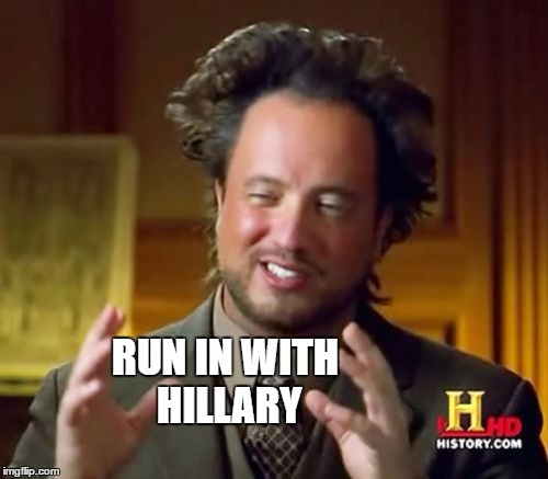 Ancient Aliens Meme | RUN IN WITH HILLARY | image tagged in memes,ancient aliens | made w/ Imgflip meme maker