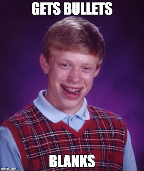 Bad Luck Brian Meme | GETS BULLETS BLANKS | image tagged in memes,bad luck brian | made w/ Imgflip meme maker