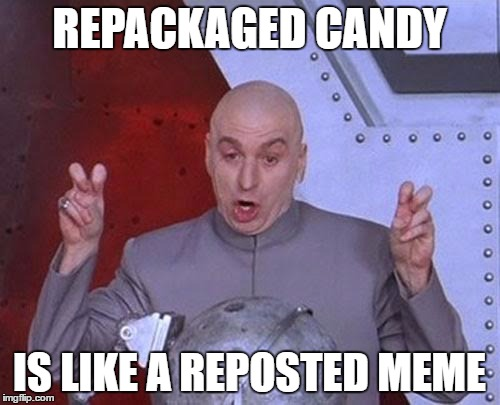 Dr Evil Laser Meme | REPACKAGED CANDY IS LIKE A REPOSTED MEME | image tagged in memes,dr evil laser | made w/ Imgflip meme maker
