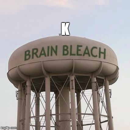 Brain Bleach Tower | K | image tagged in brain bleach tower | made w/ Imgflip meme maker