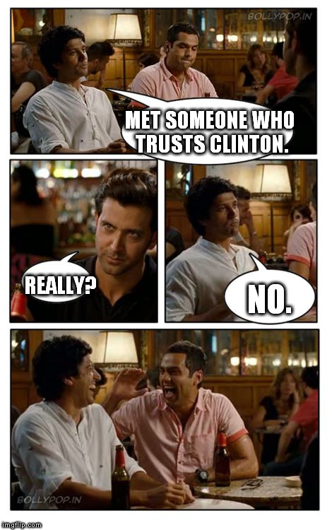 ZNMD | MET SOMEONE WHO TRUSTS CLINTON. REALLY? NO. | image tagged in memes,znmd,maga,trump 2016,clinton email scandal | made w/ Imgflip meme maker