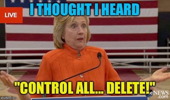 "I THOUGHT I HEARD ""CONTROL ALL... DELETE!"" 