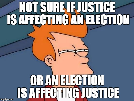 election 2016 | NOT SURE IF JUSTICE IS AFFECTING AN ELECTION OR AN ELECTION IS AFFECTING JUSTICE | image tagged in memes,futurama fry,hillary clinton,donald trump | made w/ Imgflip meme maker