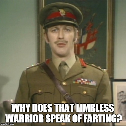 WHY DOES THAT LIMBLESS WARRIOR SPEAK OF FARTING? | made w/ Imgflip meme maker