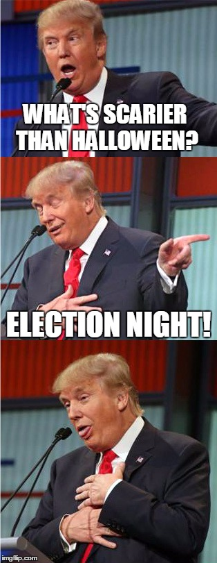 One Week Until Election Day! | WHAT'S SCARIER THAN HALLOWEEN? ELECTION NIGHT! | image tagged in meme,donald trump,politics,politicians,2016 presidential election,get out and vote | made w/ Imgflip meme maker