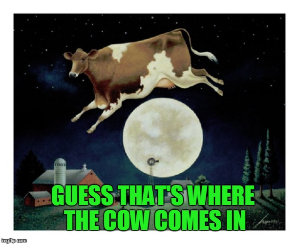 GUESS THAT'S WHERE THE COW COMES IN | made w/ Imgflip meme maker