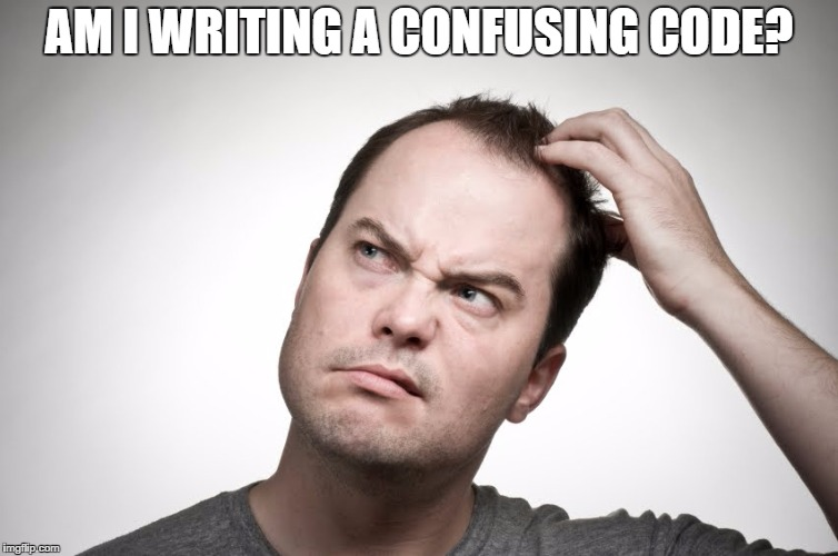 AM I WRITING A CONFUSING CODE? | image tagged in dev | made w/ Imgflip meme maker