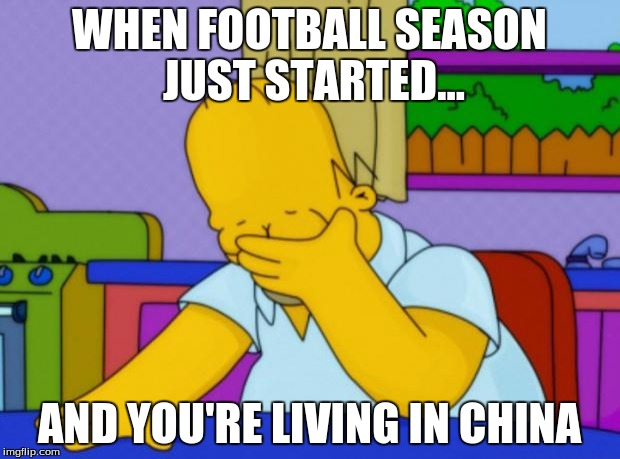 Homer Simpson | WHEN FOOTBALL SEASON JUST STARTED... AND YOU'RE LIVING IN CHINA | image tagged in homer simpson | made w/ Imgflip meme maker