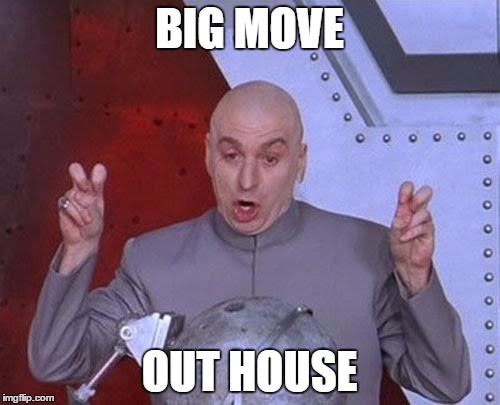 Dr Evil Laser Meme | BIG MOVE OUT HOUSE | image tagged in memes,dr evil laser | made w/ Imgflip meme maker