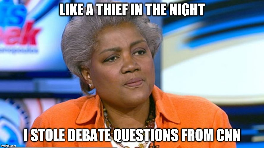 Donna Brazile |  LIKE A THIEF IN THE NIGHT; I STOLE DEBATE QUESTIONS FROM CNN | image tagged in donna brazile | made w/ Imgflip meme maker