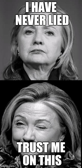 Hillary Winking | I HAVE NEVER LIED TRUST ME ON THIS | image tagged in hillary winking | made w/ Imgflip meme maker
