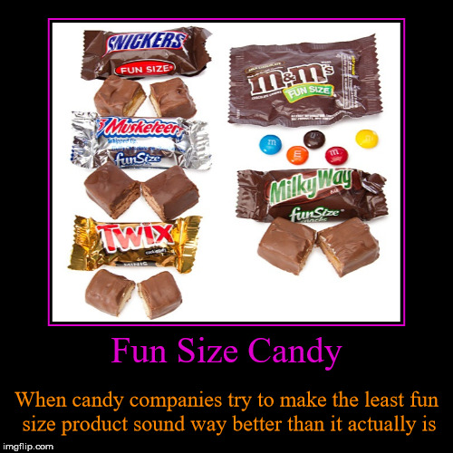 Size Matters | Fun Size Candy | When candy companies try to make the least fun size product sound way better than it actually is | image tagged in funny,demotivationals,fun size candy,not so fun size candy,just because you call it fun,doesn't make it fun | made w/ Imgflip demotivational maker