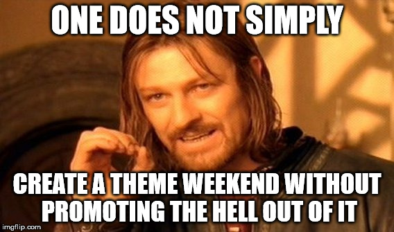 One Does Not Simply Meme | ONE DOES NOT SIMPLY CREATE A THEME WEEKEND WITHOUT PROMOTING THE HELL OUT OF IT | image tagged in memes,one does not simply | made w/ Imgflip meme maker