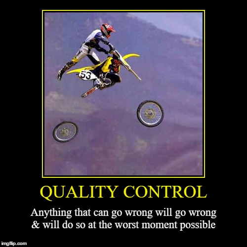 Quality Control | QUALITY CONTROL | Anything that can go wrong will go wrong & will do so at the worst moment possible | image tagged in funny,demotivationals,wmp,fails,fail,quality control | made w/ Imgflip demotivational maker