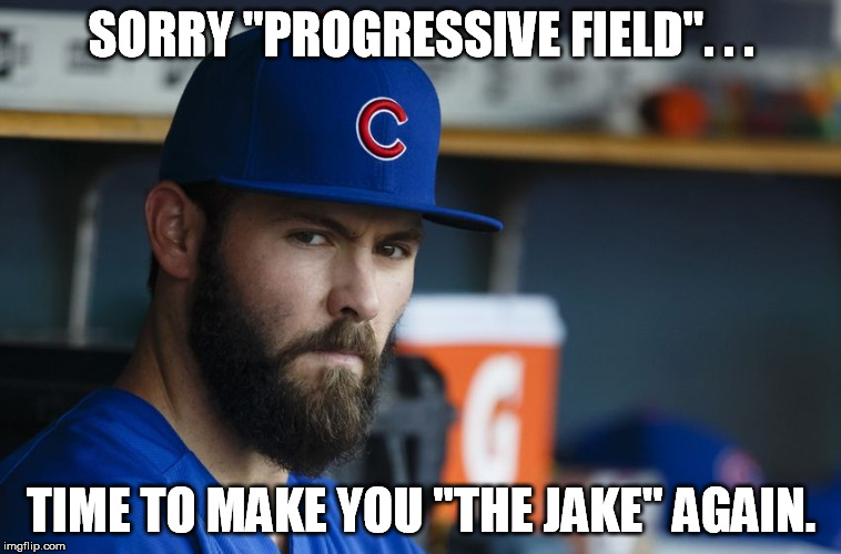 "Jake Arrieta |  SORRY ""PROGRESSIVE FIELD"". . . TIME TO MAKE YOU ""THE JAKE"" AGAIN. 