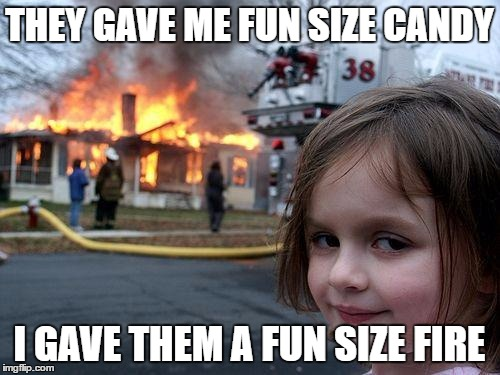 Disaster Girl Meme | THEY GAVE ME FUN SIZE CANDY I GAVE THEM A FUN SIZE FIRE | image tagged in memes,disaster girl | made w/ Imgflip meme maker