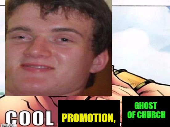 GHOST OF CHURCH PROMOTION, | made w/ Imgflip meme maker