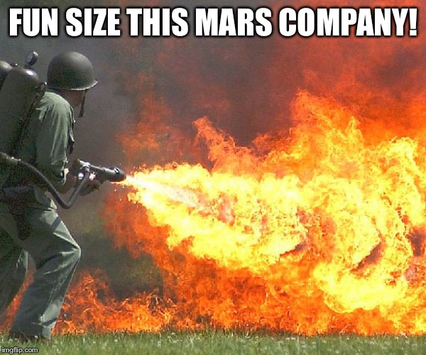 Flamethrower | FUN SIZE THIS MARS COMPANY! | image tagged in flamethrower | made w/ Imgflip meme maker