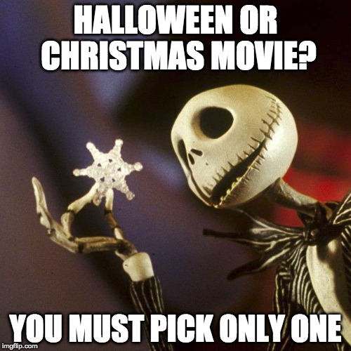 Christmas Halloween Thanksgiving Meme.Or Should We Just Watch It On Thanksgiving Imgflip