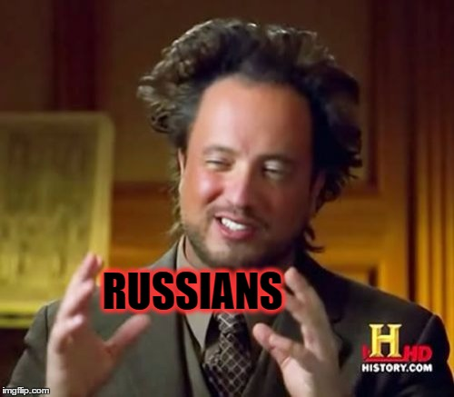 Ancient Aliens Meme | RUSSIANS | image tagged in memes,ancient aliens | made w/ Imgflip meme maker