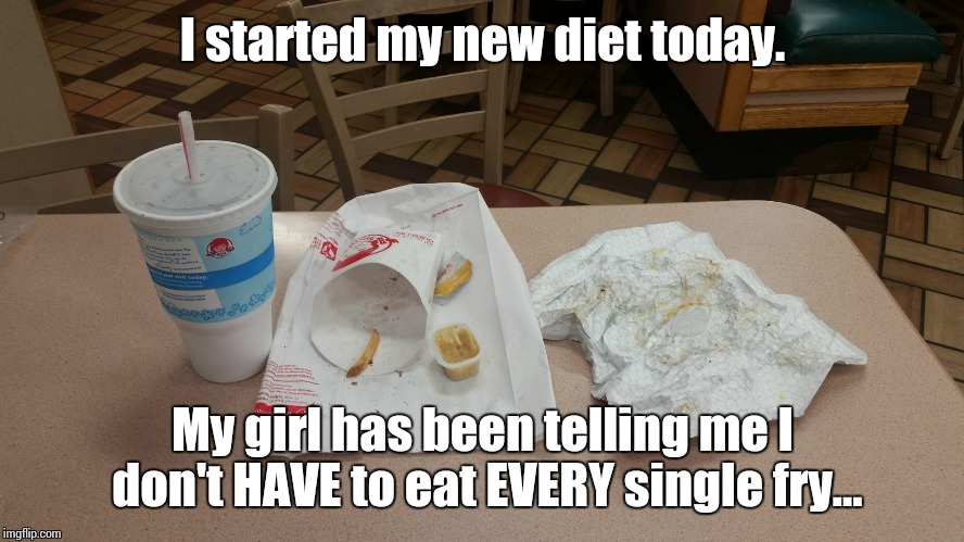 Empty Food | I started my new diet today. My girl has been telling me I don't HAVE to eat EVERY single fry... | image tagged in food | made w/ Imgflip meme maker
