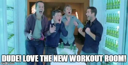 DUDE! LOVE THE NEW WORKOUT ROOM! | made w/ Imgflip meme maker