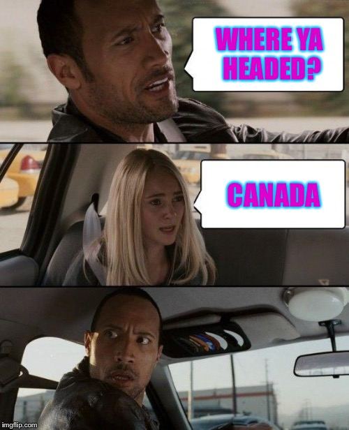 Next week we'll find out which half of the country is moving.  Stay tuned! | WHERE YA HEADED? CANADA | image tagged in memes,the rock driving,election 2016,hillary,trump,canada | made w/ Imgflip meme maker