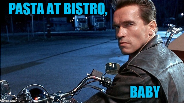 What Does The Terminator Like Best To Eat? | PASTA AT BISTRO, BABY | image tagged in meme,arnold schwarzenegger,the terminator,hasta la vista baby,action movies | made w/ Imgflip meme maker