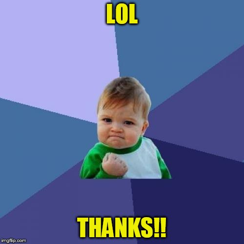 Success Kid Meme | LOL THANKS!! | image tagged in memes,success kid | made w/ Imgflip meme maker