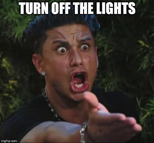 Pauly | TURN OFF THE LIGHTS | image tagged in pauly | made w/ Imgflip meme maker
