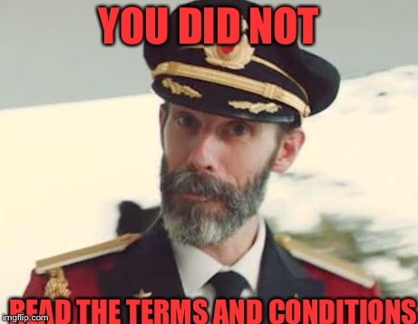 No one has | YOU DID NOT READ THE TERMS AND CONDITIONS | image tagged in captain obvious,meme,funny | made w/ Imgflip meme maker