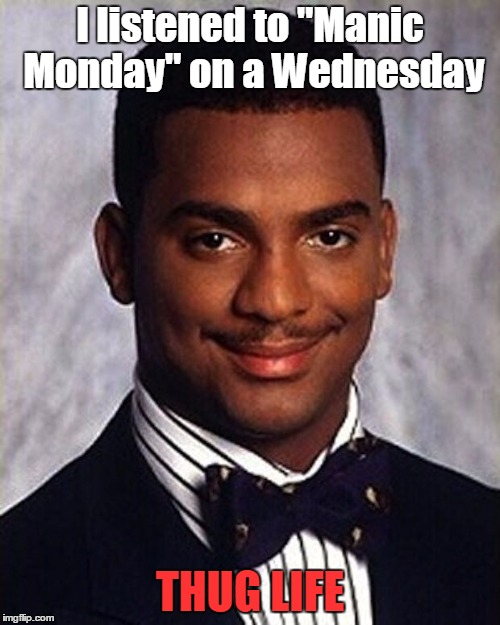 "Approved by The Bengals |  I listened to ""Manic Monday"" on a Wednesday; THUG LIFE 