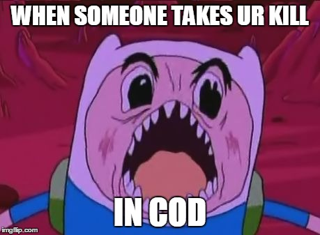 Finn The Human | WHEN SOMEONE TAKES UR KILL IN COD | image tagged in memes,finn the human | made w/ Imgflip meme maker
